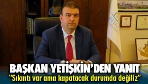 CHP'li Başkan İsmail Yetişkin'den 'batık belediye' iddiasına yanıt: Sıkıntı var ama kapatacak durumda değiliz!