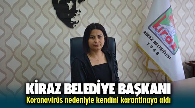 Kiraz Belediye Başkanı Saliha Özçınar Koronavirüs'den karantina da