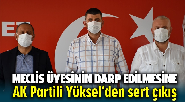 Menemen Meclis üyesinin darp edilmesine AK Partili Başkan Yüksel'den sert çıkış