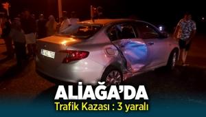 Aliağa'da Trafik Kazası : 3 Yaralı