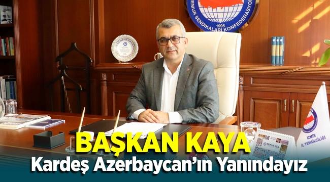 Başkan Kaya Kardeş Azerbaycan'ın Yanındayız