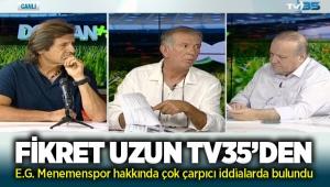 Fikret Uzun TV35 Ekranlarından Menemenspor hakkında çarpıcı iddialarda bulundu