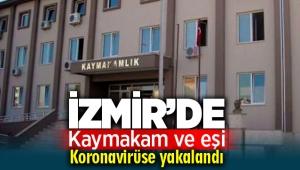 İzmir'de Kaymakam ve eşi koronavirüse yakalandı