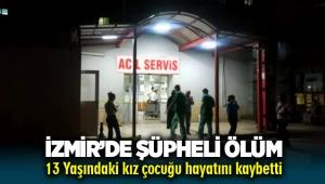 İzmir'de şüpheli ölüm! 13 Yaşındaki kız çocuğu hayatını kaybetti