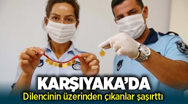 İzmir Karşıyaka'da dilencinin üzerinden çıkanlar şaşırttı!