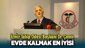 İzmir Tabip Odası Başkanı Dr. Çamlı: Mümkün olduğunca evde kalmak, en iyisi!