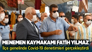 Menemen Kaymakamı Fatih Yılmaz ilçe genelinde Covid-19 denetimleri gerçekleştirdi