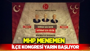 MHP Menemen İlçe Başkanlığı Kongresi yarın başlıyor