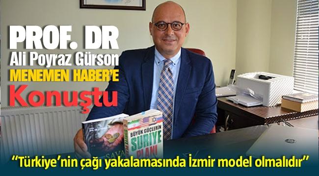 Prof.Dr.Ali Poyraz Gürson Menemen Haber'e konuştu: Türkiye'nin çağı yakalamasında İzmir model olmalıdır