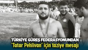 Türkiye Güreş Federasyonundan 'Tatar Pehlivan' için taziye mesajı