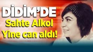 Didim'de Hava Özırmak sahte alkolden hayatını kaybetti