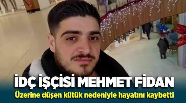 İDÇ İşçisi Mehmet Fidan üzerine kütük düşmesi sonucu hayatını kaybetti