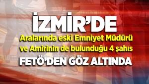 İzmir'de, Eski Emniyet Müdürü ve Amiri Fetö'den gözaltına alındı