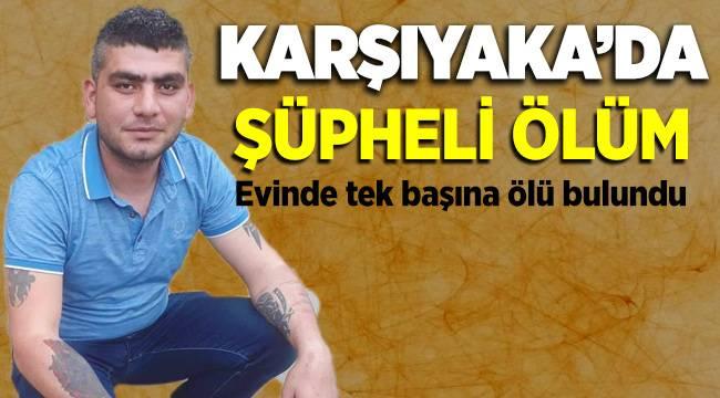 İzmir Karşıyaka'da Cinayet şüphesi, Ramazan Okumuş evinde ölü bulundu
