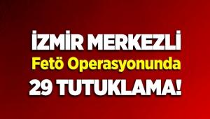 İzmir merkezli FETÖ operasyonunda 29 Kişi tutuklandı