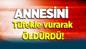 Kahramanmaraş Nurhak'da annesini tüfekle vurarak öldürdü