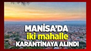 Manisa'da iki Mahalle Karantina da