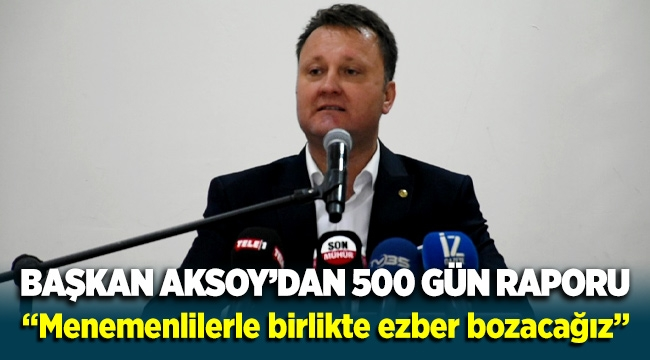 Menemen Belediye Başkanı Serdar Aksoy'dan 500 gün raporu