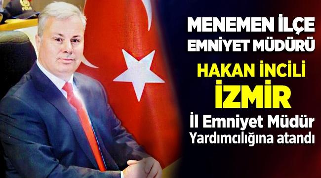 Menemen ilçe Emniyet Müdürü Hakan İncili İzmir İl Emniyet Müdür Yardımcılığına atandı