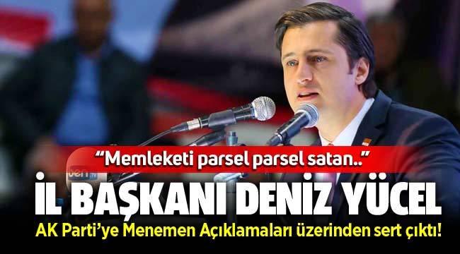 CHP İl Başkanı Deniz Yücel'den AK Parti'ye sert Menemen yanıtı!