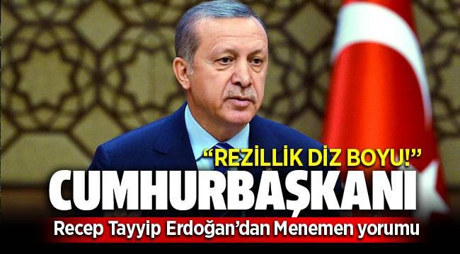 Cumhurbaşkanı Erdoğan'dan `Menemen` yorumu: `Rezillik diz boyu`
