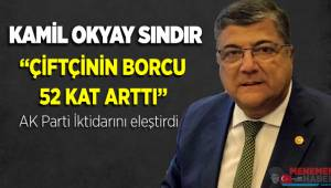 """İzmir Milletvekili Kamil Okyay Sındır, """"AKP iktidarında Anadolu çiftçisinin borcu 52 kat arttı!"""""""