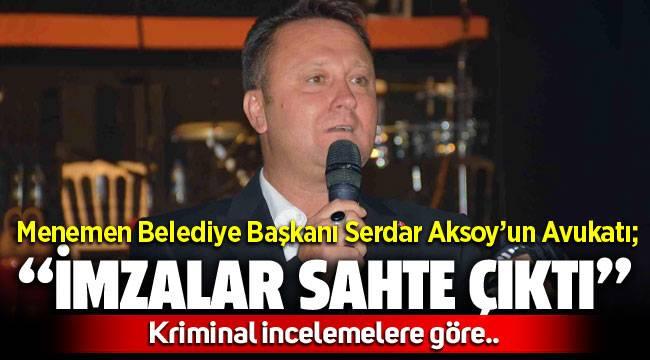 """Menemen Belediye Başkanı Serdar Aksoy'un avukatı """"İmzalar Sahte"""""""