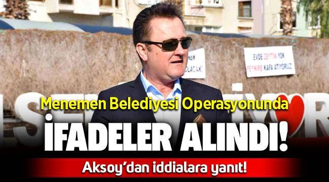 Menemen Belediyesi Operasyonunda ifadeler alındı! Serdar Aksoy iddialara ne yanıt verdi?