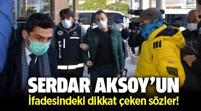 Serdar Aksoy'un ifadesinde dikkat çeken sözler: Raporlar CHP Genel Merkezi'nde dolaştırıldı!