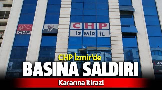 CHP İzmir'de Basına Saldırı Karına itiraz geliyor