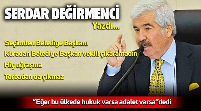 """CHP'li Serdar Değirmenci """" Torbadan belediye başkanı çıkmaz"""""""