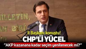 CHP'li Yücel: AKP kazanana kadar seçim yenilenecek mi!