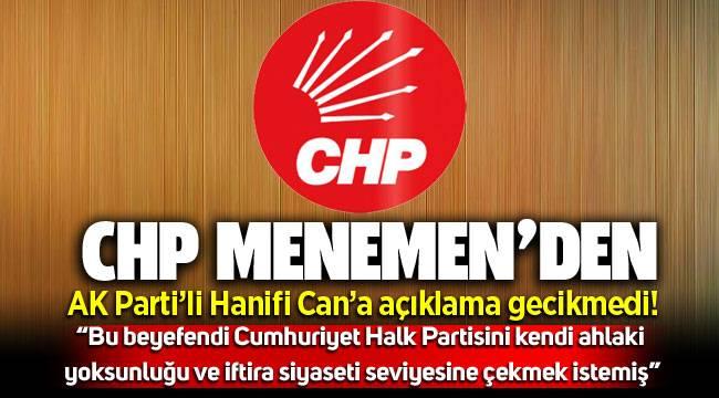 """CHP Menemen'den AK Parti'li Can'a cevap gecikmedi """" """"Bu beyefendi Cumhuriyet Halk Partisini kendi ahlaki yoksunluğu ve iftira siyaseti seviyesine çekmek istemiş"""""""