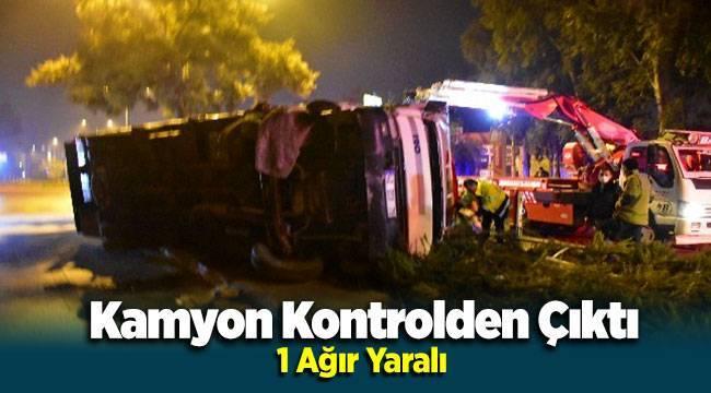 İzmir'de Kamyon Kontrolden Çıktı 1 Ağır Yaralı