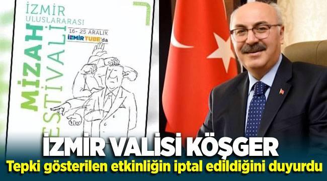 İzmir Valisi Köşger, tepki gösterilen etkinliğin iptal edildiğini duyurdu