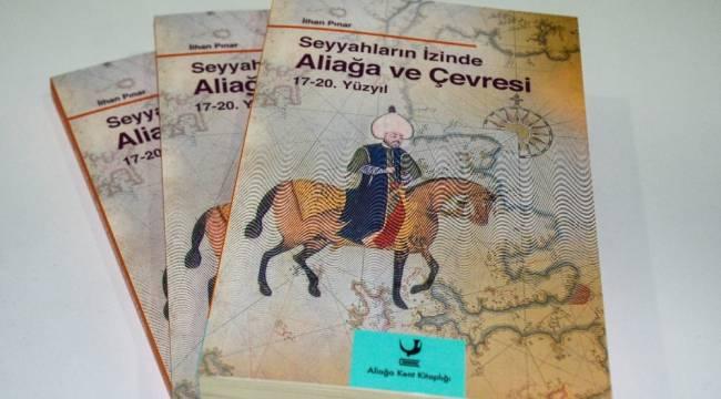 """""""Seyyahların İzinde Aliağa ve Çevresi 17-20. Yüzyıl""""ın dağıtımı devam ediyor"""