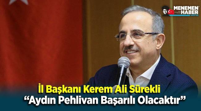 AK Parti İl Başkanı Sürekli: Aydın Pehlivan başarılı olacaktır