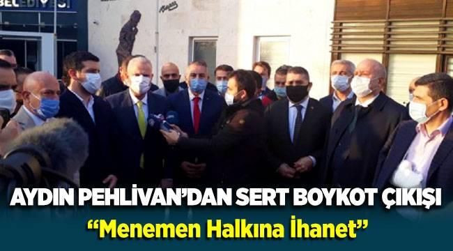 Aydın Pehlivan'dan sert 'boykot' çıkışı: Menemen halkına ihanet!
