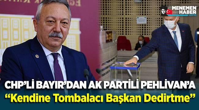 CHP'li Bayır'dan AK Partili Pehlivan'a: Kendine 'Tombalacı Başkan' dedirtme!