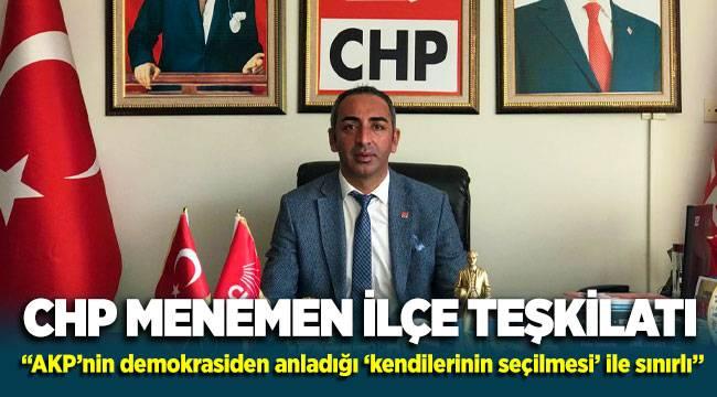 """CHP Menemen'den açıklama: """"AKP'nin demokrasiden anladığı 'kendilerinin seçilmesi' ile sınırlı"""""""
