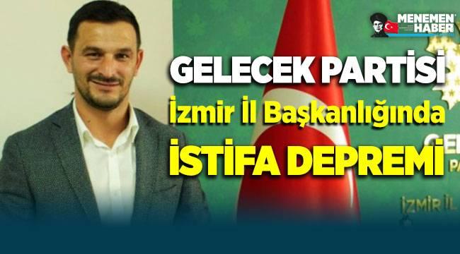 Gelecek Partisi İzmir İl Başkanlığında İstifa Depremi