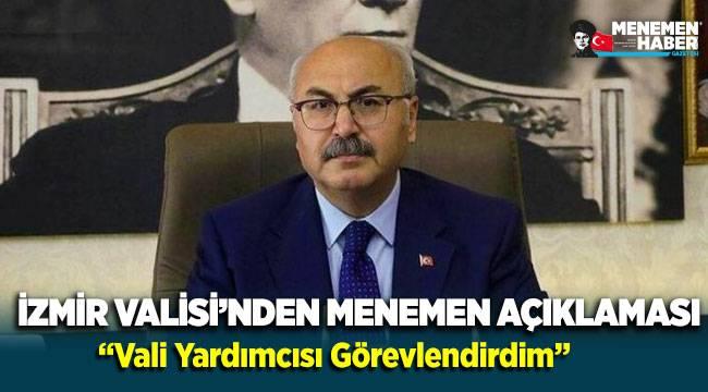 """İzmir Valisi Köşger'den Menemen Açıklaması """"Vali Yardımcısı görevlendirdim!"""""""