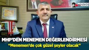 MHP'li Veysel Şahin'den Menemen Değerlendirmesi, Menemen için güzel şeyler olacak