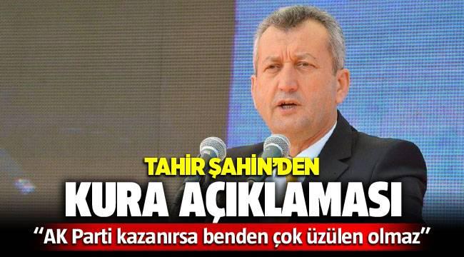 Tahir Şahin'den kura açıklaması: AK Parti kazanırsa benden çok üzülen olmaz