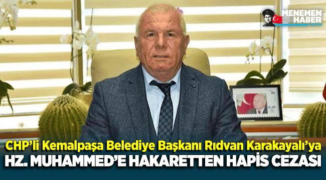 CHP'li Kemalpaşa Belediye Başkanı Rıdvan Karakayalı'ya Hazreti Muhammed'e hakaretten hapis cezası