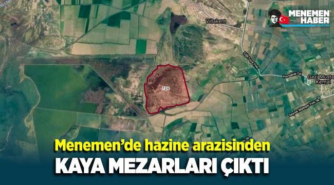 Menemen'de hazine arazisinden kaya mezarları çıktı!