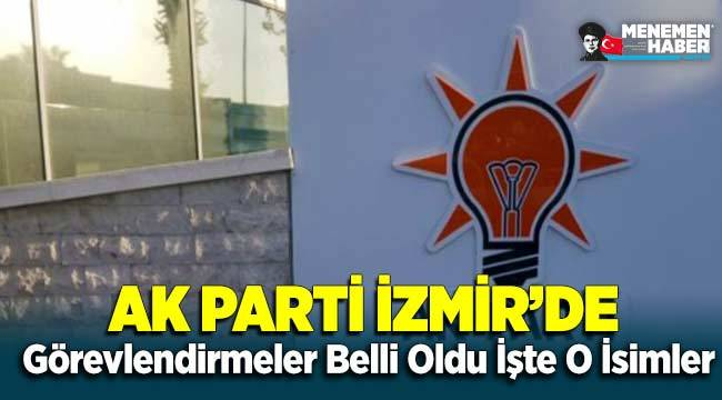 AK Parti İzmir'de Görevlendirmeler Belli Oldu İşte O İsimler