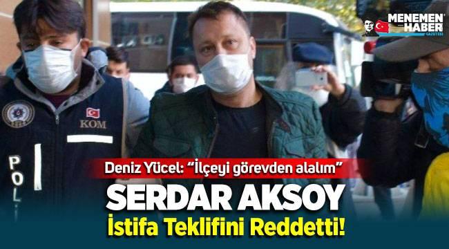 Serdar Aksoy İstifa Teklifini Reddetti!