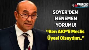 Soyer'den 'Menemen' yorumu: 'Ben AKP'li bir meclis üyesi olsaydım...'