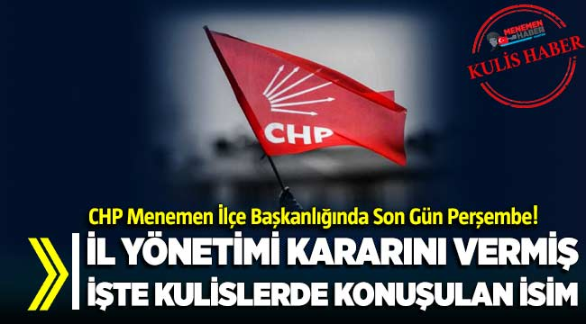 CHP Menemen İlçe Başkanı ataması perşembe günü gerçekleşebilir!